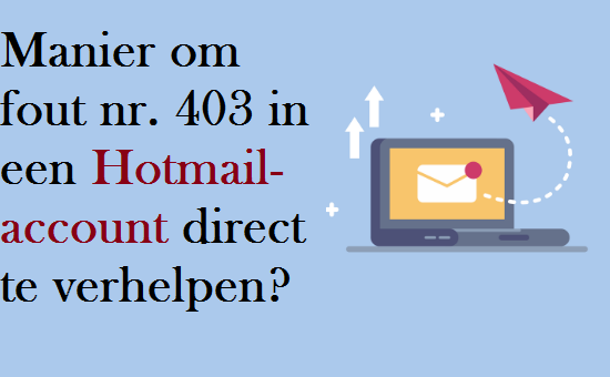 Manier om fout nr 403 in een Hotmail-account direct te verhelpen