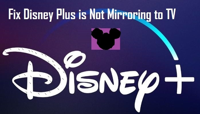 How to Fix Disney Plus is Not Mirroring to TV